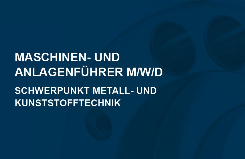Maschinen- und Anlagenführer m/w Schwerpunkt Metall- und Kunststofftechnik
